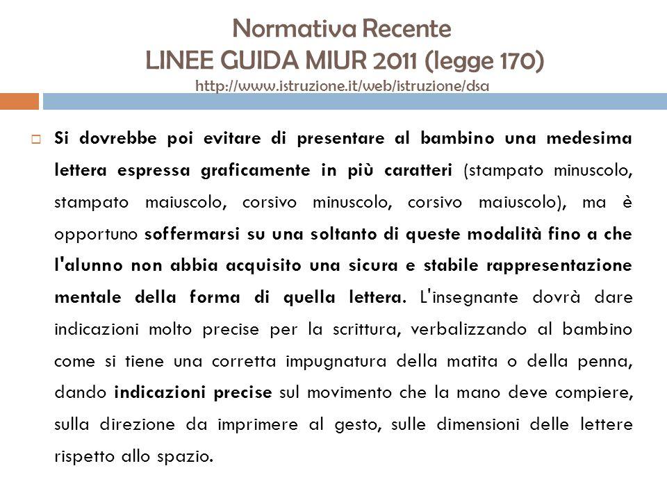 Normativa Recente LINEE GUIDA MIUR 2011 (legge 170) http://www.istruzione.it/web/istruzione/dsa Si dovrebbe poi evitare di presentare al bambino una m