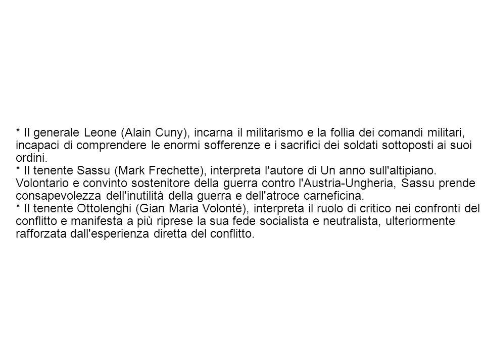* Il generale Leone (Alain Cuny), incarna il militarismo e la follia dei comandi militari, incapaci di comprendere le enormi sofferenze e i sacrifici