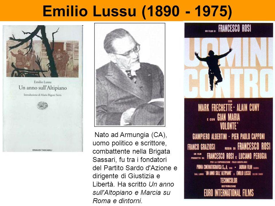 Emilio Lussu (1890 - 1975) Nato ad Armungia (CA), uomo politico e scrittore, combattente nella Brigata Sassari, fu tra i fondatori del Partito Sardo d