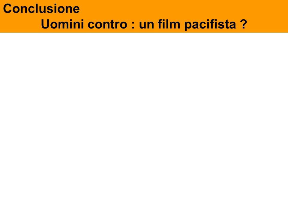Conclusione Uomini contro : un film pacifista ?