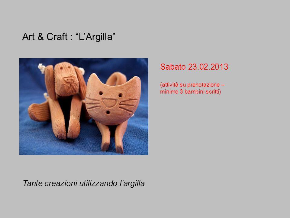 Art & Craft : LArgilla Sabato 23.02.2013 (attività su prenotazione – minimo 3 bambini scritti) Tante creazioni utilizzando largilla