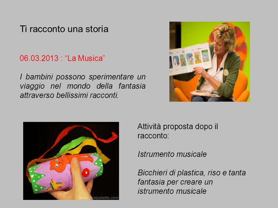 Ti racconto una storia 06.03.2013 : La Musica I bambini possono sperimentare un viaggio nel mondo della fantasia attraverso bellissimi racconti. Attiv