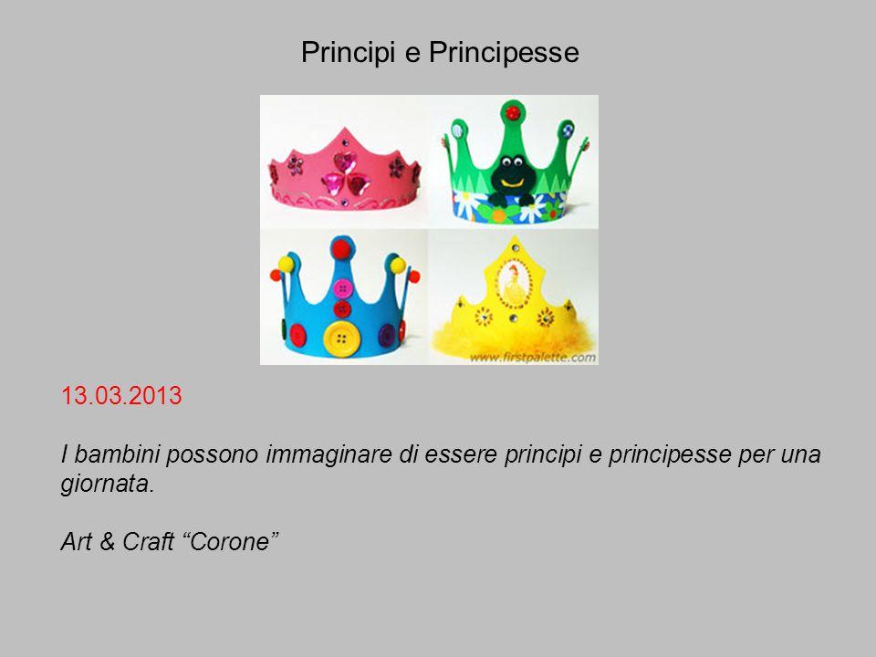 Principi e Principesse 13.03.2013 I bambini possono immaginare di essere principi e principesse per una giornata. Art & Craft Corone