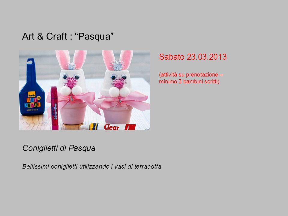 Art & Craft : Pasqua Sabato 23.03.2013 (attività su prenotazione – minimo 3 bambini scritti) Coniglietti di Pasqua Bellissimi coniglietti utilizzando