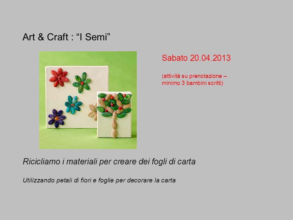 Art & Craft : I Semi Sabato 20.04.2013 (attività su prenotazione – minimo 3 bambini scritti) Ricicliamo i materiali per creare dei fogli di carta Util