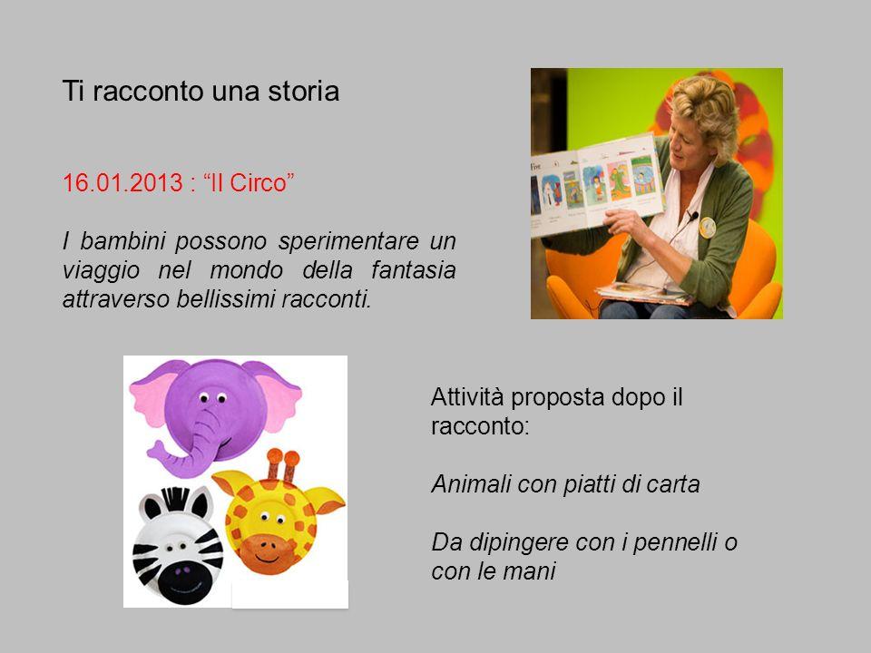 Ti racconto una storia 16.01.2013 : Il Circo I bambini possono sperimentare un viaggio nel mondo della fantasia attraverso bellissimi racconti. Attivi