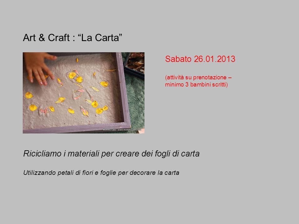 Art & Craft : La Carta Sabato 26.01.2013 (attività su prenotazione – minimo 3 bambini scritti) Ricicliamo i materiali per creare dei fogli di carta Ut