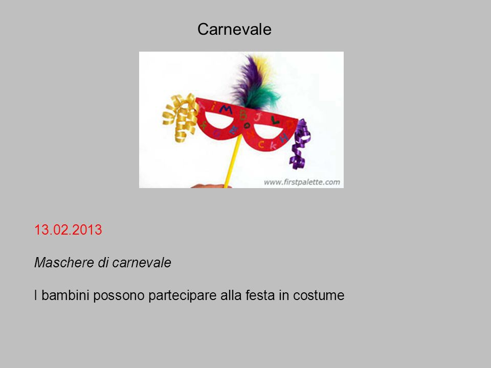 Carnevale 13.02.2013 Maschere di carnevale I bambini possono partecipare alla festa in costume