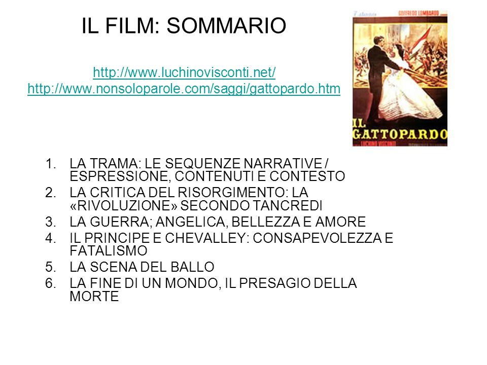 IL FILM: SOMMARIO http://www.luchinovisconti.net/ http://www.nonsoloparole.com/saggi/gattopardo.htm http://www.luchinovisconti.net/ http://www.nonsolo