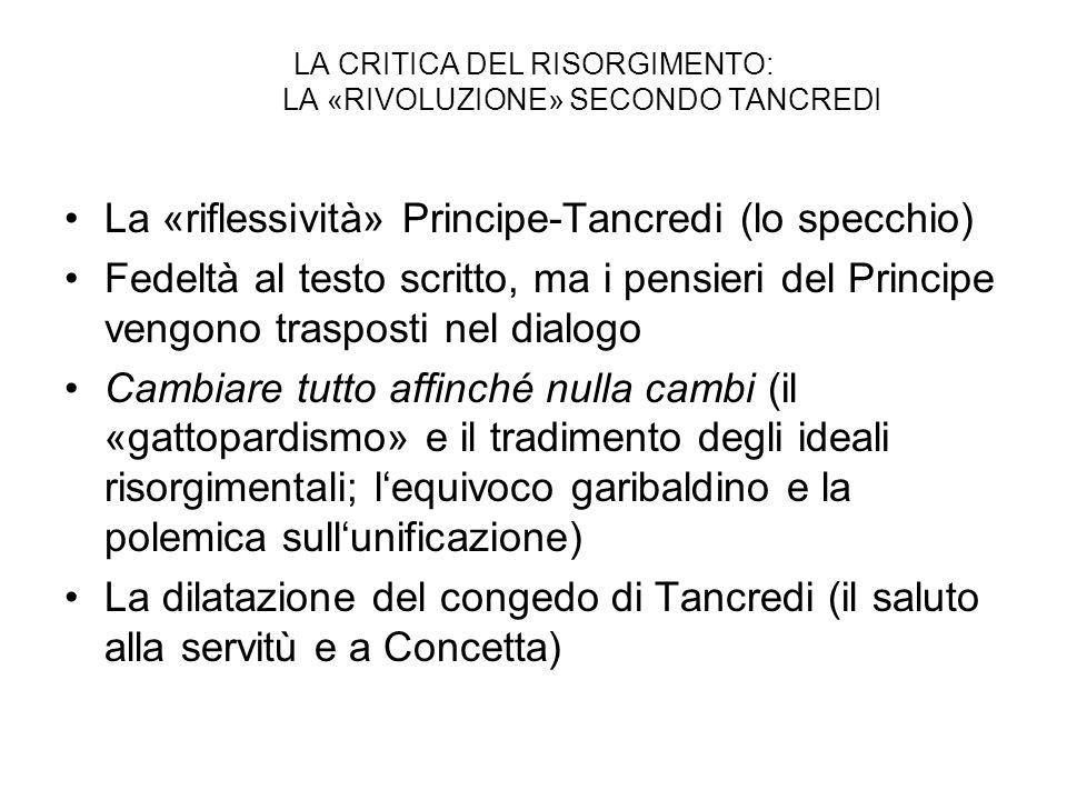 LA CRITICA DEL RISORGIMENTO: LA «RIVOLUZIONE» SECONDO TANCREDI La «riflessività» Principe-Tancredi (lo specchio) Fedeltà al testo scritto, ma i pensie