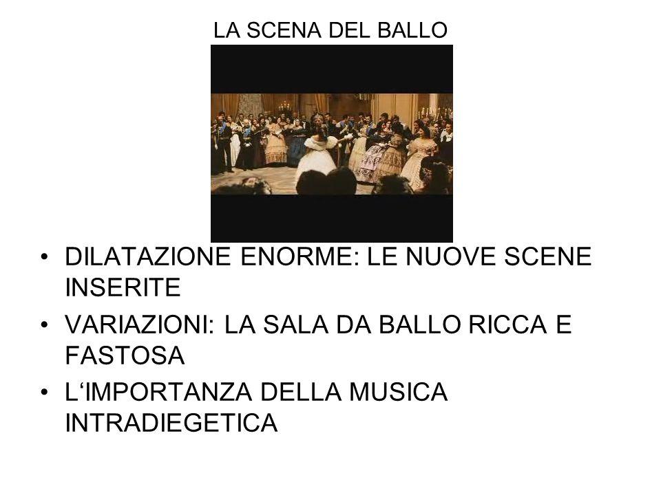 LA SCENA DEL BALLO DILATAZIONE ENORME: LE NUOVE SCENE INSERITE VARIAZIONI: LA SALA DA BALLO RICCA E FASTOSA LIMPORTANZA DELLA MUSICA INTRADIEGETICA