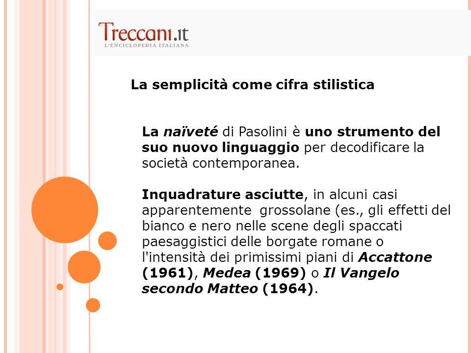 La naïveté di Pasolini è uno strumento del suo nuovo linguaggio per decodificare la società contemporanea.