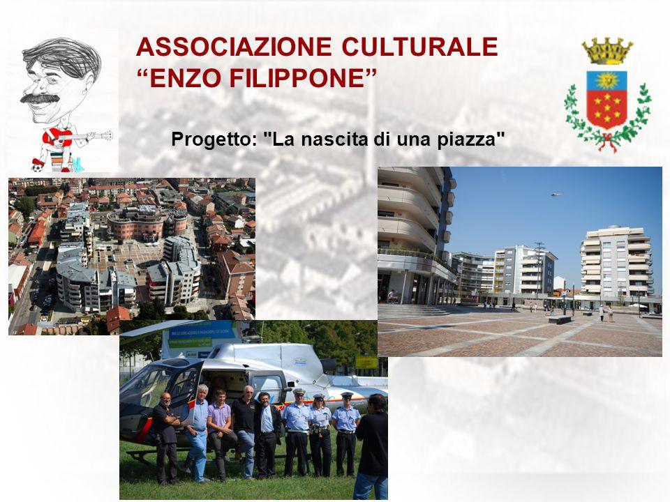 ASSOCIAZIONE CULTURALE ENZO FILIPPONE Progetto: La nascita di una piazza