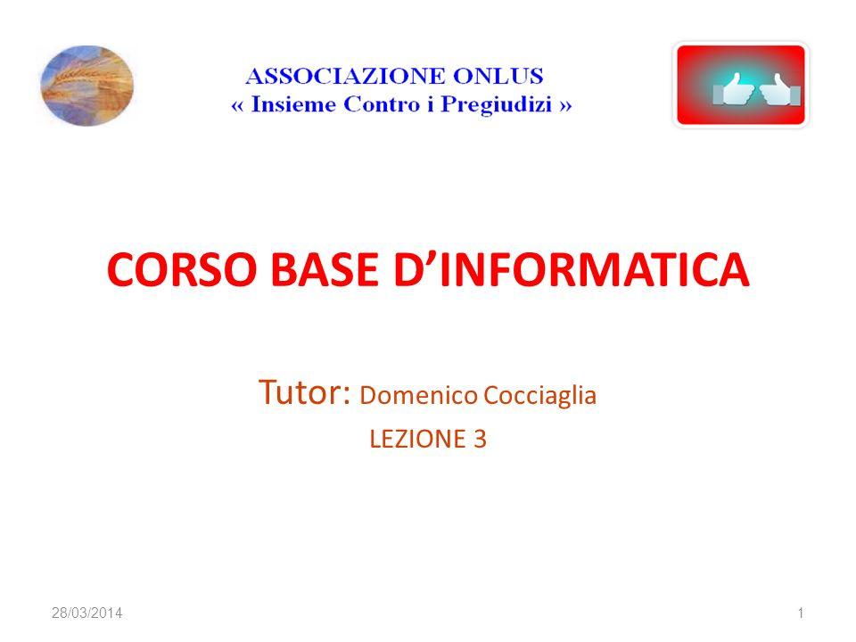 CORSO BASE DINFORMATICA Tutor: Domenico Cocciaglia LEZIONE 3 128/03/2014