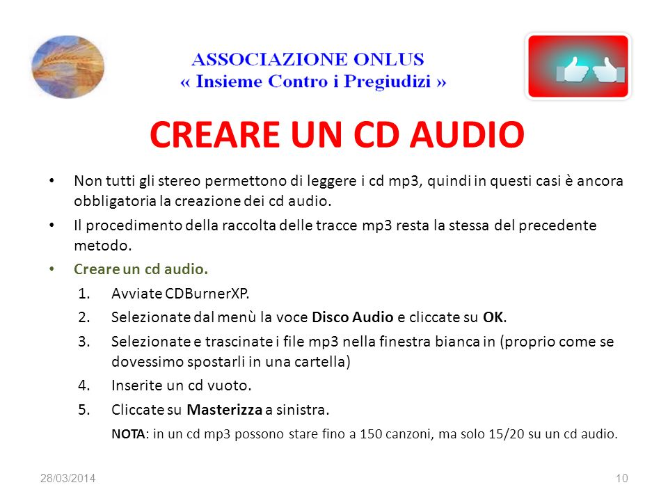 CREARE UN CD AUDIO Non tutti gli stereo permettono di leggere i cd mp3, quindi in questi casi è ancora obbligatoria la creazione dei cd audio. Il proc
