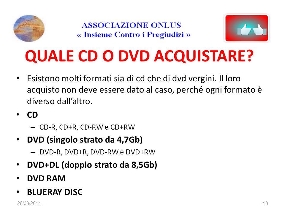 QUALE CD O DVD ACQUISTARE? Esistono molti formati sia di cd che di dvd vergini. Il loro acquisto non deve essere dato al caso, perché ogni formato è d