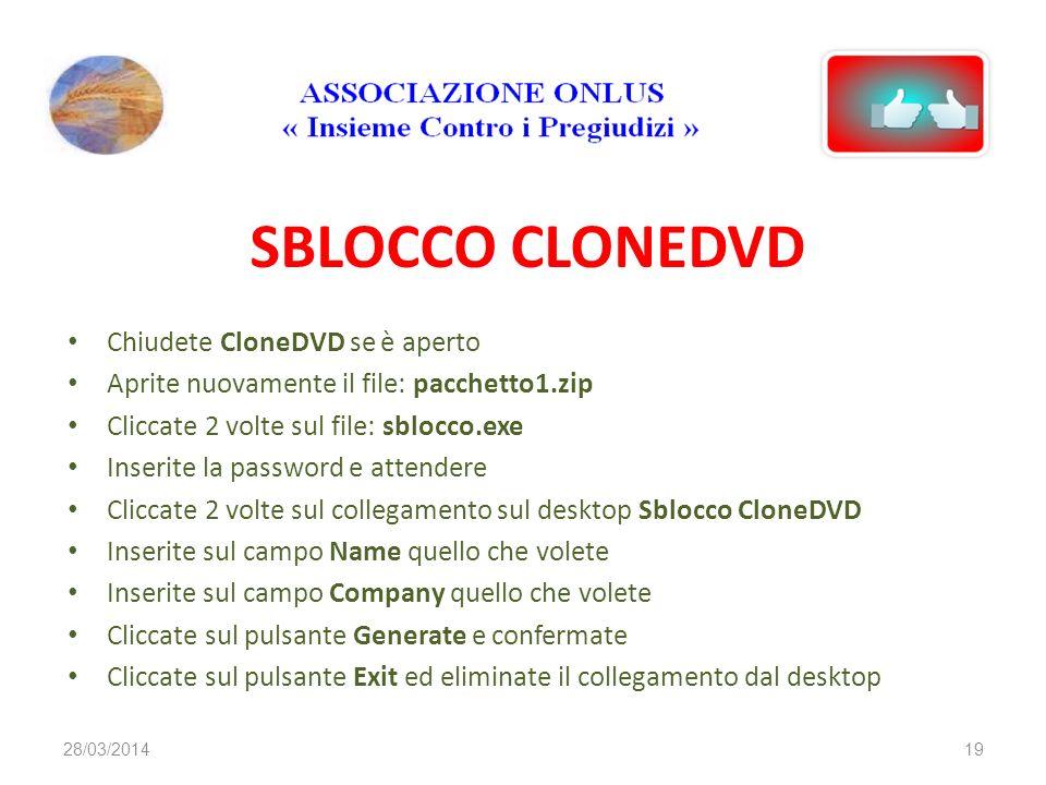 SBLOCCO CLONEDVD Chiudete CloneDVD se è aperto Aprite nuovamente il file: pacchetto1.zip Cliccate 2 volte sul file: sblocco.exe Inserite la password e