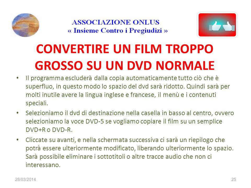 CONVERTIRE UN FILM TROPPO GROSSO SU UN DVD NORMALE Il programma escluderà dalla copia automaticamente tutto ciò che è superfluo, in questo modo lo spa