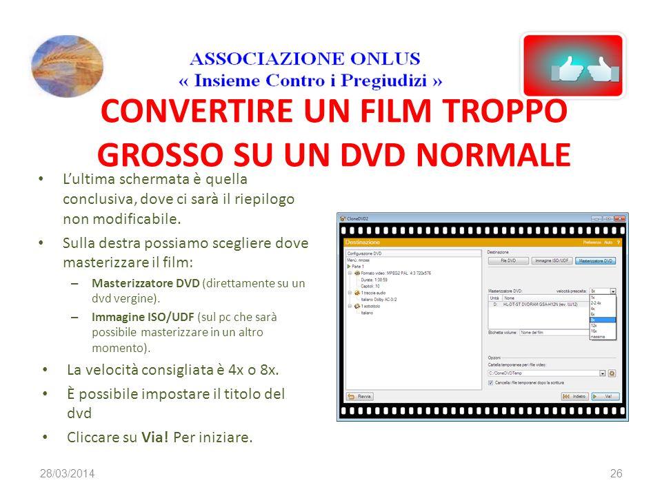 CONVERTIRE UN FILM TROPPO GROSSO SU UN DVD NORMALE Lultima schermata è quella conclusiva, dove ci sarà il riepilogo non modificabile.