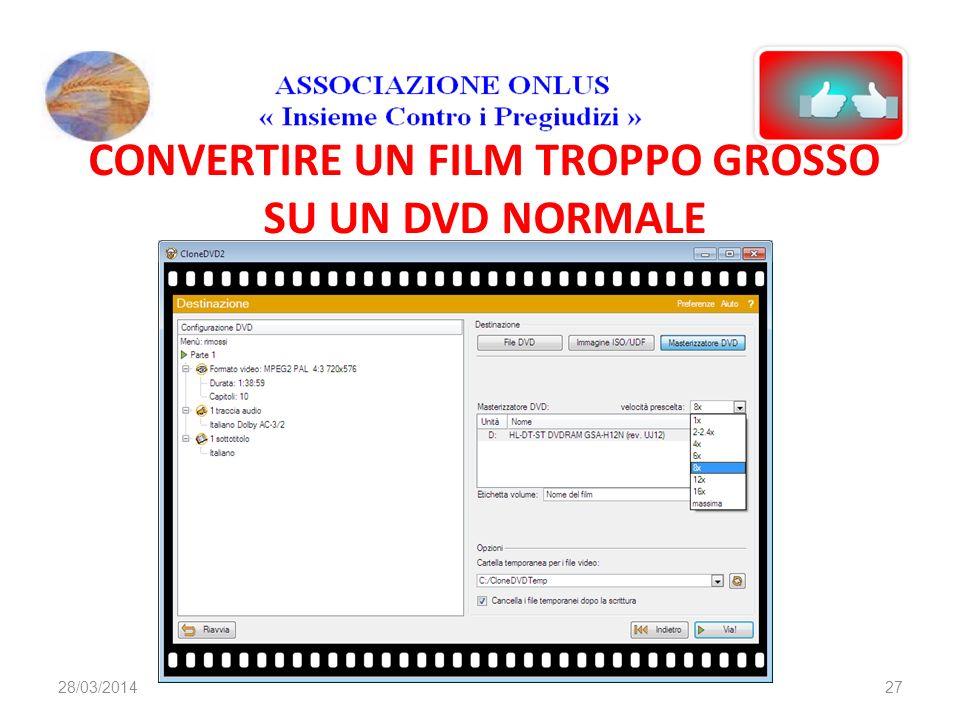 CONVERTIRE UN FILM TROPPO GROSSO SU UN DVD NORMALE 2728/03/2014
