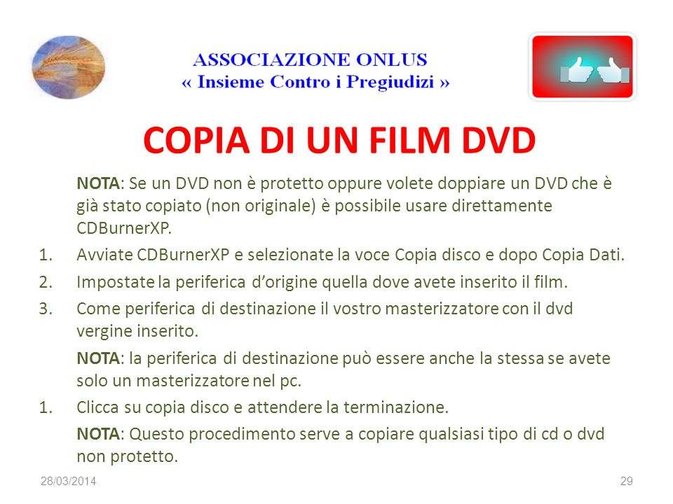 COPIA DI UN FILM DVD NOTA: Se un DVD non è protetto oppure volete doppiare un DVD che è già stato copiato (non originale) è possibile usare direttamente CDBurnerXP.