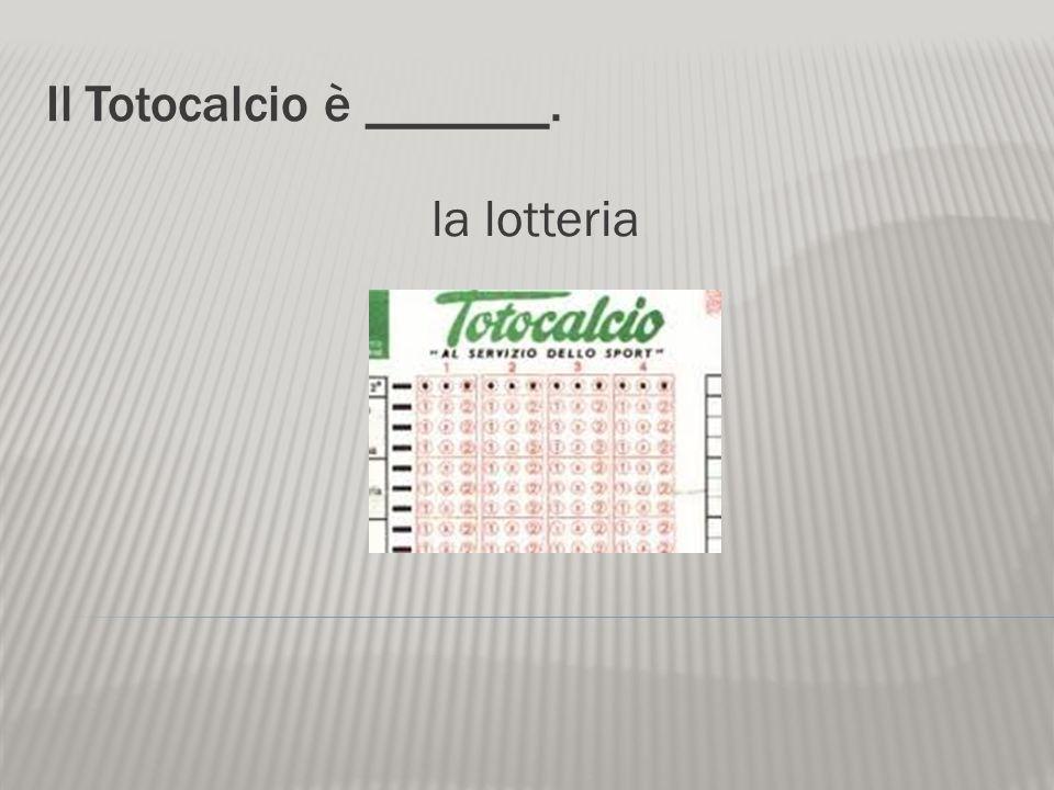 Il Totocalcio è _______. la lotteria