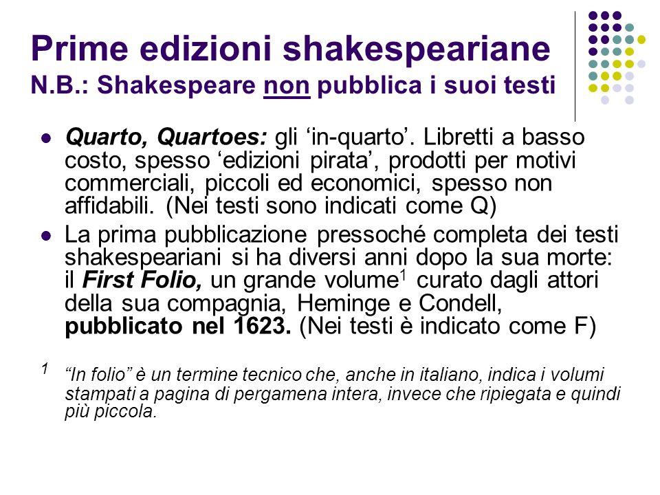 Prime edizioni shakespeariane N.B.: Shakespeare non pubblica i suoi testi Quarto, Quartoes: gli in-quarto. Libretti a basso costo, spesso edizioni pir
