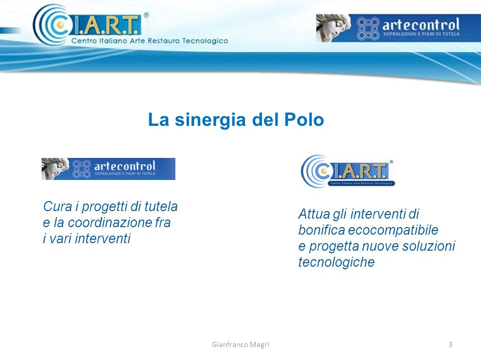La sinergia del Polo Cura i progetti di tutela e la coordinazione fra i vari interventi Attua gli interventi di bonifica ecocompatibile e progetta nuove soluzioni tecnologiche 3