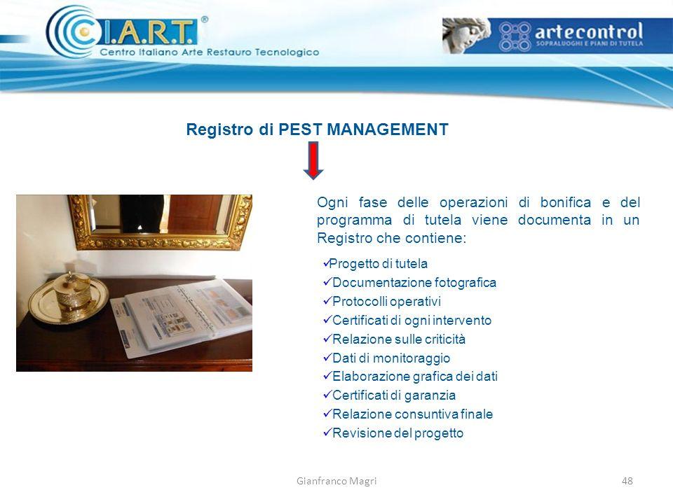 Gianfranco Magri Registro di PEST MANAGEMENT Ogni fase delle operazioni di bonifica e del programma di tutela viene documenta in un Registro che conti