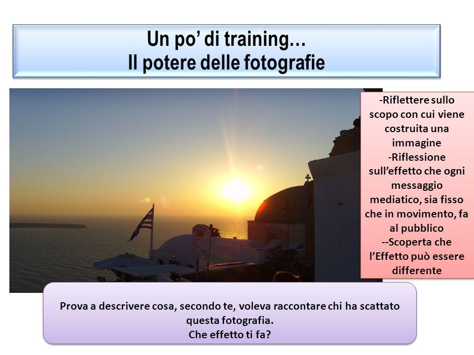 Un po di training… Il potere delle fotografie… modifichiamole Un po di training… Il potere delle fotografie… modifichiamole Cambia leffetto che fa se modifichiamo la foto.
