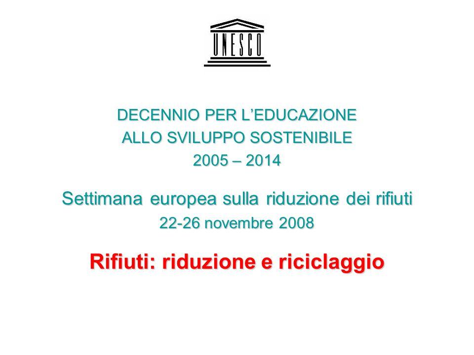 DECENNIO PER LEDUCAZIONE ALLO SVILUPPO SOSTENIBILE 2005 – 2014 Settimana europea sulla riduzione dei rifiuti 22-26 novembre 2008 Rifiuti: riduzione e