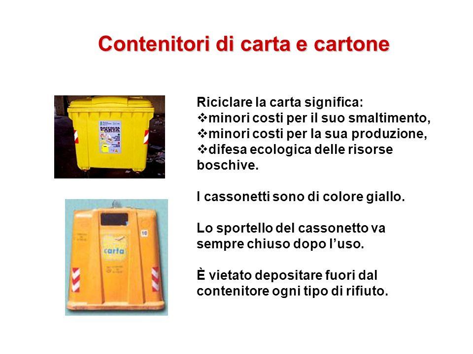 Contenitori di carta e cartone Riciclare la carta significa: minori costi per il suo smaltimento, minori costi per la sua produzione, difesa ecologica