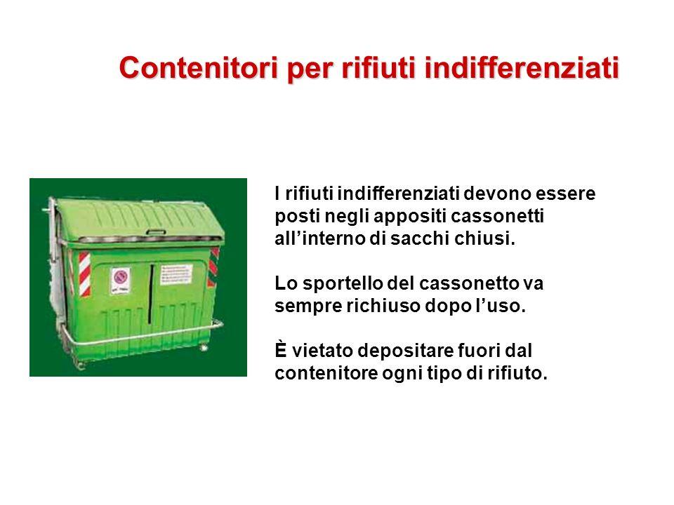 Contenitori per rifiuti indifferenziati I rifiuti indifferenziati devono essere posti negli appositi cassonetti allinterno di sacchi chiusi. Lo sporte