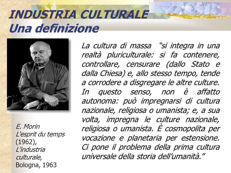 INDUSTRIA CULTURALE Una definizione La cultura di massa si integra in una realtà pluriculturale: si fa contenere, controllare, censurare (dallo Stato