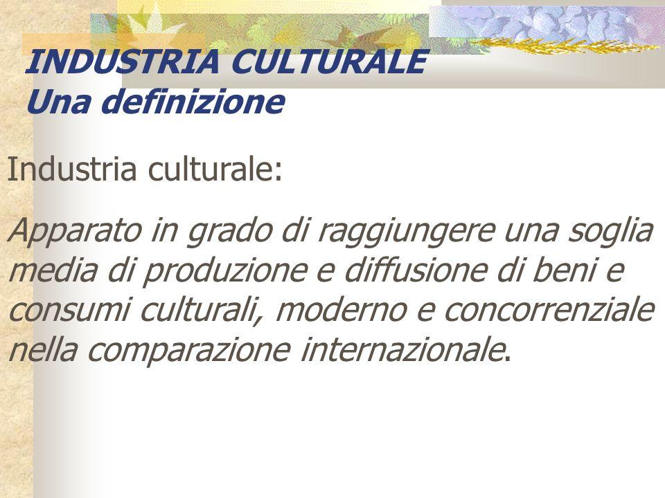 Si ha unindustria culturale quando beni e servizi culturali sono prodotti e riprodotti, immagazzinati e distribuiti con criteri industriali e commerciali, cioè su larga scala e in conformità a strategie basate su considerazioni economiche piuttosto che strategie concernenti lo sviluppo culturale (Unesco, 1982) INDUSTRIA CULTURALE Una definizione
