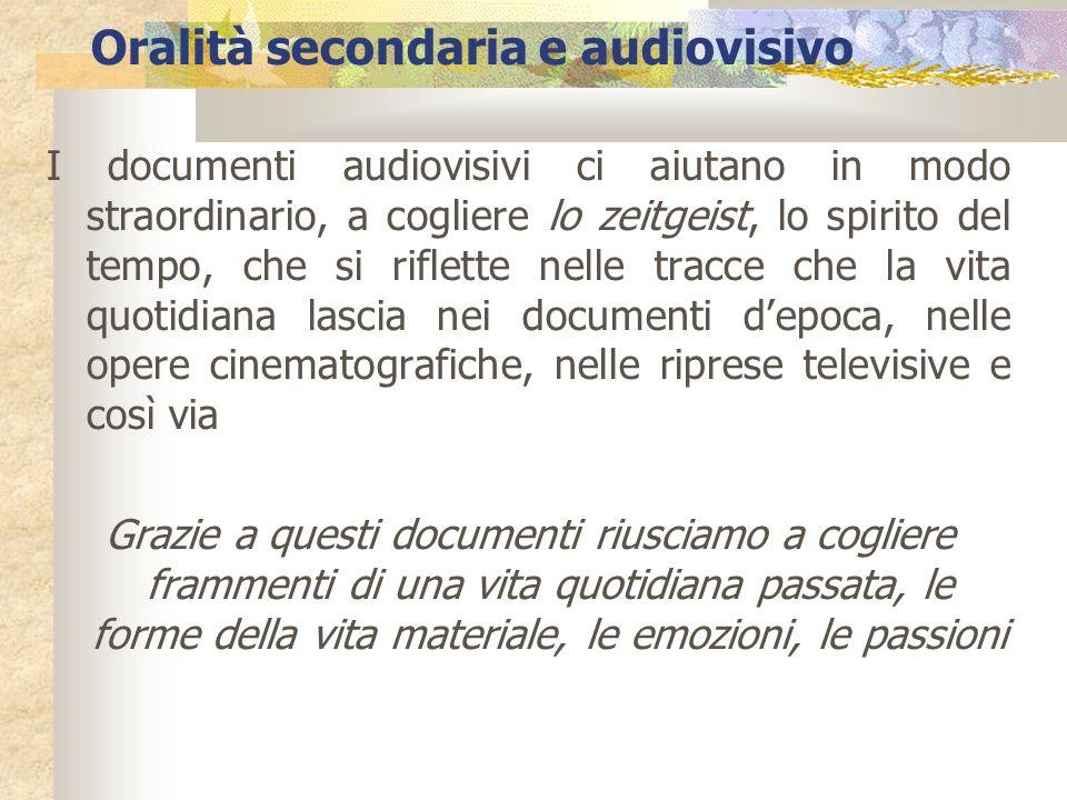 Oralità secondaria e audiovisivo I documenti audiovisivi ci aiutano in modo straordinario, a cogliere lo zeitgeist, lo spirito del tempo, che si rifle