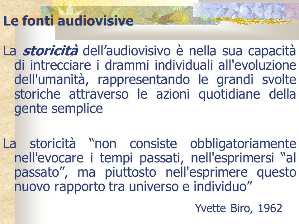 Le fonti audiovisive La storicità dellaudiovisivo è nella sua capacità di intrecciare i drammi individuali all'evoluzione dell'umanità, rappresentando