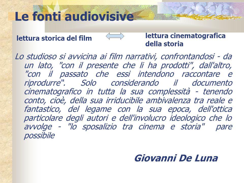 Le fonti audiovisive Lo studioso si avvicina ai film narrativi, confrontandosi - da un lato,