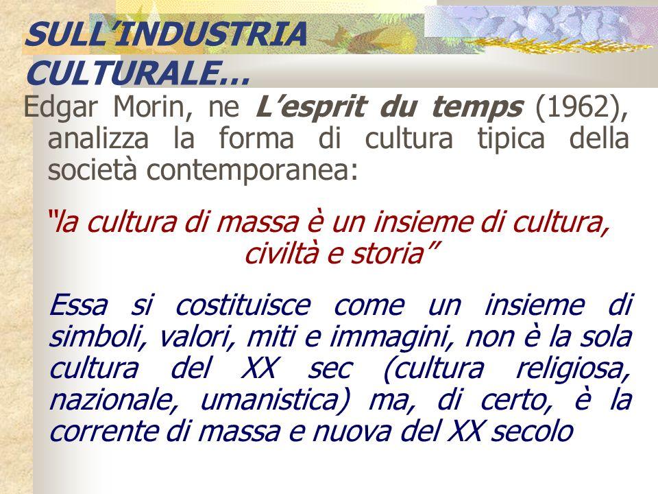 Edgar Morin, ne Lesprit du temps (1962), analizza la forma di cultura tipica della società contemporanea: la cultura di massa è un insieme di cultura,
