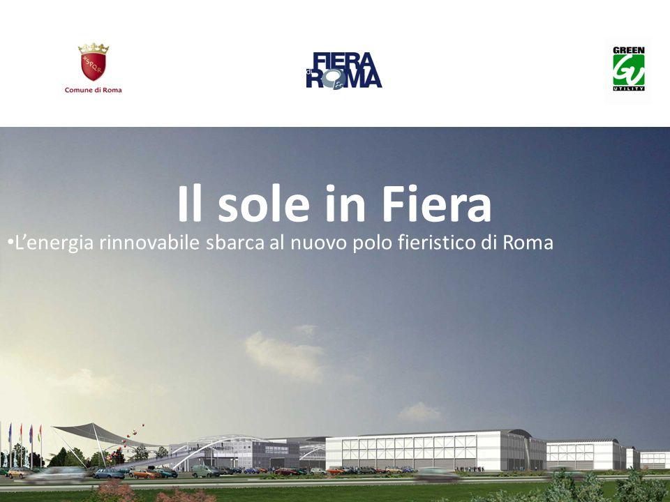 Il sole in fiera Utilizzando soluzioni tecnologiche di nuova concezione, Green Utility SpA sta realizzando in accordo con Fiera di Roma SpA il più grande impianto fotovoltaico a Thin Film esistente al mondo coprendo, in una prima fase, circa 38.000 metri quadri di tetti dei padiglioni del nuovo polo fieristico di Roma, per complessivi 1,5 MWp a cui si aggiungeranno ulteriori 0,5 MWp di impianti fotovoltaici ad inseguimento solare a terra sulle aree pertinenti.
