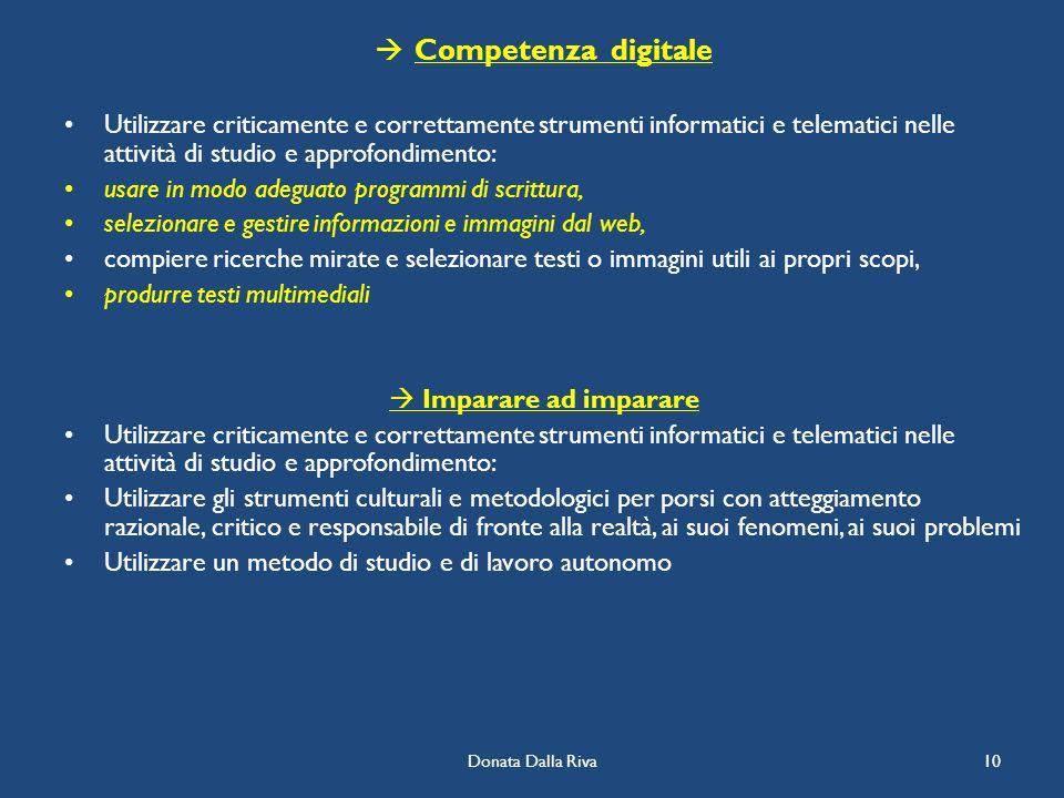 Donata Dalla Riva10 Competenza digitale Utilizzare criticamente e correttamente strumenti informatici e telematici nelle attività di studio e approfon