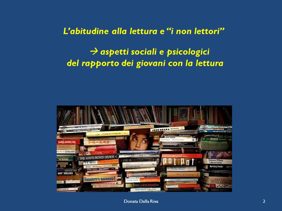 Donata Dalla Riva2 Labitudine alla lettura e i non lettori aspetti sociali e psicologici del rapporto dei giovani con la lettura
