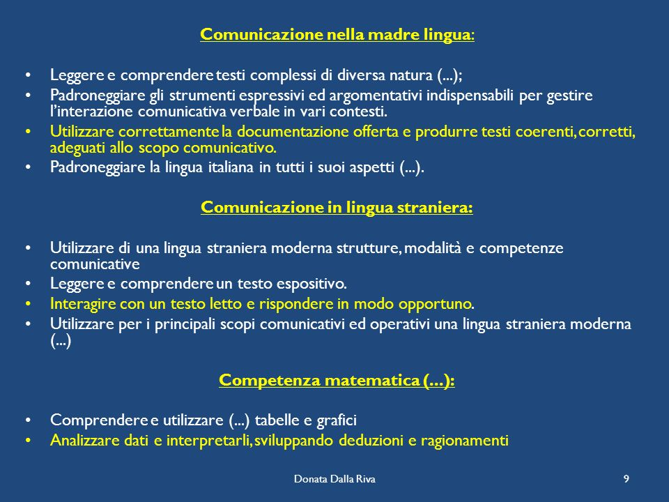 Donata Dalla Riva9 Comunicazione nella madre lingua: Leggere e comprendere testi complessi di diversa natura (...); Padroneggiare gli strumenti espres
