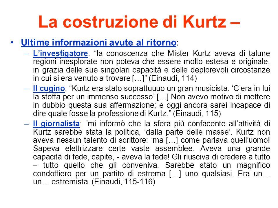 La costruzione di Kurtz – Ultime informazioni avute al ritorno: –Linvestigatore: la conoscenza che Mister Kurtz aveva di talune regioni inesplorate no
