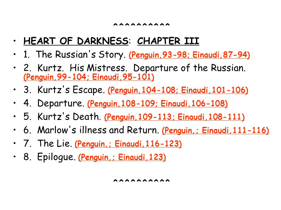 HEART OF DARKNESS: CHAPTER III 1. The Russian's Story. (Penguin,93-98; Einaudi,87-94) 2. Kurtz. His Mistress. Departure of the Russian. (Penguin,99-10
