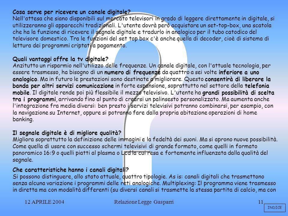 12 APRILE 2004Relazione Legge Gasparri11 Cosa serve per ricevere un canale digitale.
