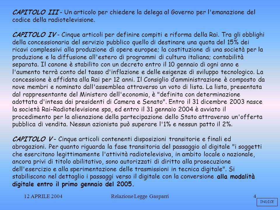 12 APRILE 2004Relazione Legge Gasparri4 CAPITOLO III - Un articolo per chiedere la delega al Governo per l emanazione del codice della radiotelevisione.