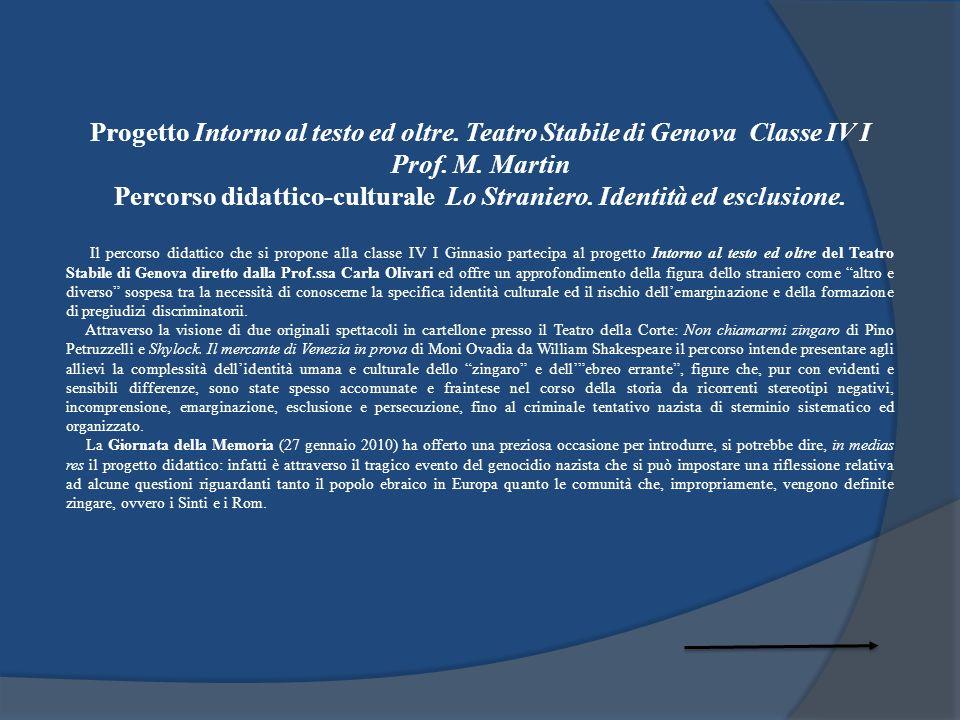 Progetto Intorno al testo ed oltre. Teatro Stabile di Genova Classe IV I Prof. M. Martin Percorso didattico-culturale Lo Straniero. Identità ed esclus