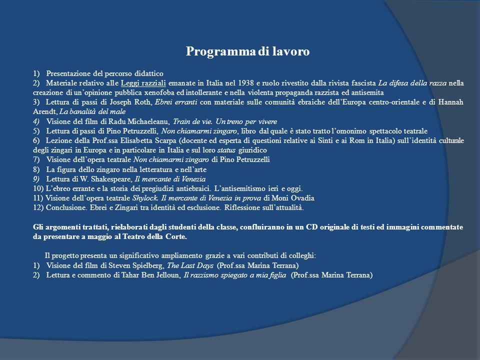 Programma di lavoro 1) Presentazione del percorso didattico 2) Materiale relativo alle Leggi razziali emanate in Italia nel 1938 e ruolo rivestito dal