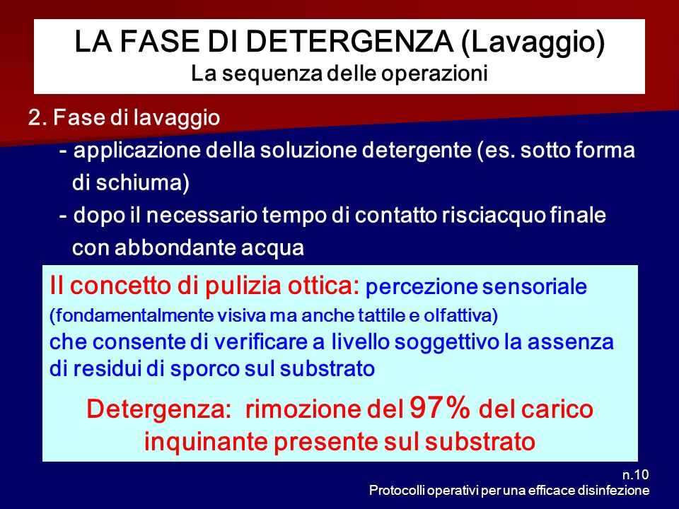 n.10 Protocolli operativi per una efficace disinfezione LA FASE DI DETERGENZA (Lavaggio) La sequenza delle operazioni 2. Fase di lavaggio - applicazio